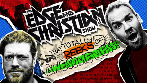 The Edge and Christian Show That Totally Reeks of Awesomeness!